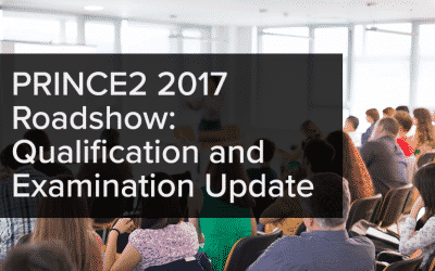 PRINCE2 Roadshow: Qualification and Examination Update