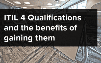 ITIL 4 Qualifications and the benefits of gaining them