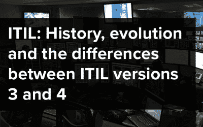 ITIL: History, evolution and the differences between ITIL versions 3 and 4
