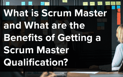 What is Scrum Master and What are the Benefits of Getting a Scrum Master Qualification?