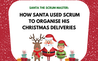 Santa The Scrum Master: How Santa used Scrum to organise his Christmas Deliveries